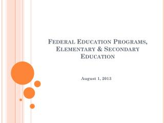 Federal Education Programs,  Elementary & Secondary Education