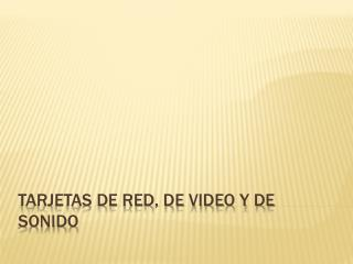 Tarjetas de red, de video y de sonido