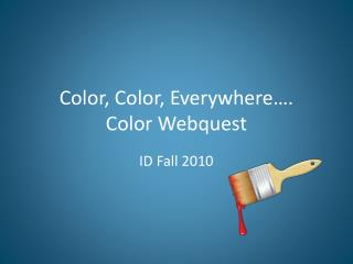Color, Color, Everywhere…. Color  Webquest