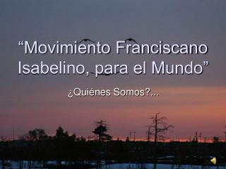 �Movimiento Franciscano Isabelino, para el Mundo�