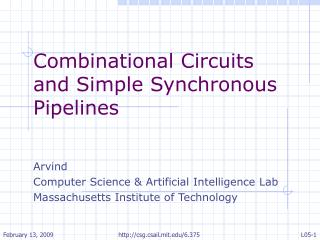 Combinational Circuits and Simple Synchronous Pipelines Arvind