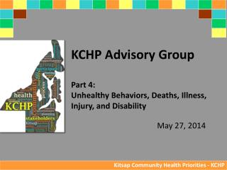 KCHP Advisory Group Part  4:  Unhealthy Behaviors, Deaths, Illness, Injury, and Disability