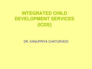 INTEGRATED CHILD DEVELOPMENT SERVICES  ICDS