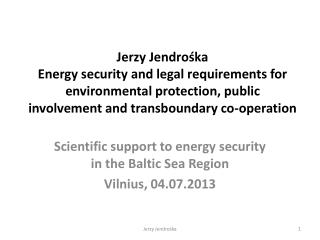 Scientific support to energy security in the Baltic Sea Region Vilnius ,  04.07.2013