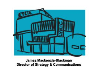 James Mackenzie-Blackman Director of Strategy & Communications