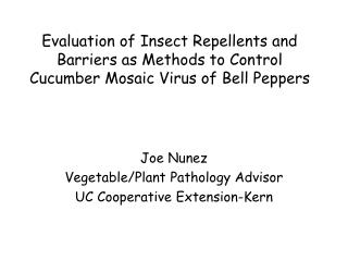 Joe Nunez Vegetable/Plant Pathology Advisor UC Cooperative Extension-Kern