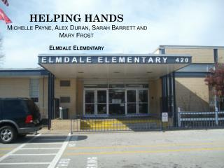 HELPING HANDS   Michelle Payne, Alex Duran, Sarah Barrett and Mary Frost Elmdale  Elementary