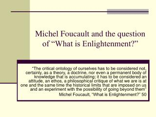 Michel Foucault and the question of  What is Enlightenment