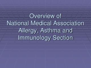 Overview of  National Medical Association Allergy, Asthma and Immunology Section