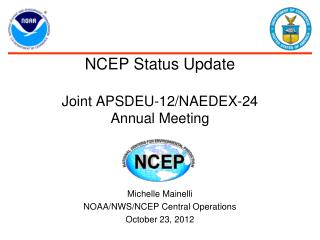 NCEP Status Update Joint APSDEU-12/NAEDEX-24 Annual Meeting