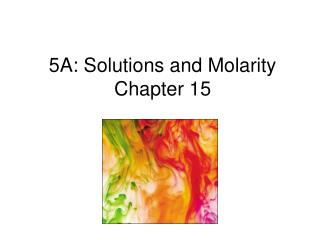 5A: Solutions and Molarity Chapter 15