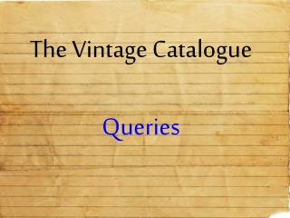 The Vintage  Catalogue Queries