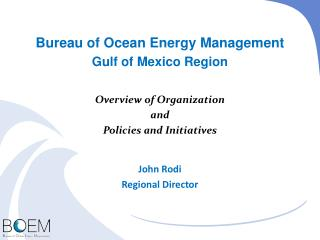 Bureau of Ocean Energy Management Gulf of Mexico Region Overview of Organization and