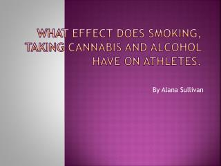 What effect does smoking, taking cannabis and alcohol have on athletes.