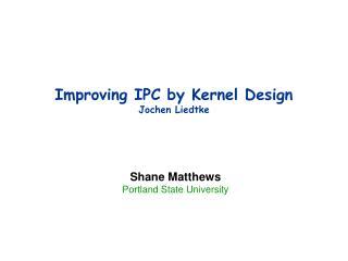 Improving IPC by Kernel Design Jochen Liedtke