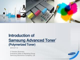 Introduction of  Samsung Advanced Toner * (Polymerized Toner)