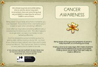 Being aware of the signs and symptoms of cancer is really important, as is knowing your body .