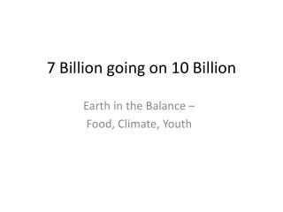 7 Billion going on 10 Billion