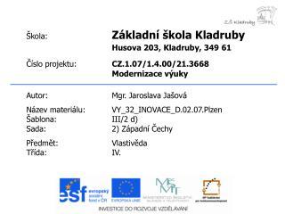 Autor:Mgr. Jaroslava Jašová Název materiálu:VY_32_INOVACE_D.02.07.Plzen Šablona:III/2 d)