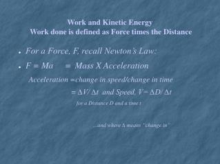 Work and Kinetic Energy Work done is defined as Force times the Distance
