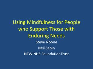 Using Mindfulness for People who Support Those with Enduring Needs