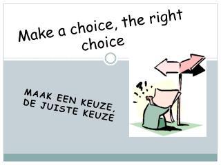 Make a choice, the right choice