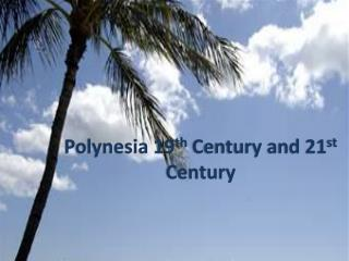 Polynesia 19 th  Century and 21 st  Century