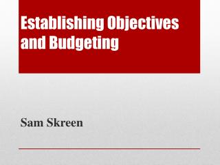 Establishing Objectives and  Budgeting