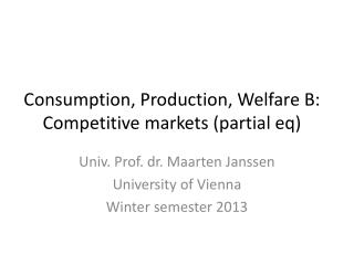Consumption, Production, Welfare B: Competitive markets  (partial  eq )