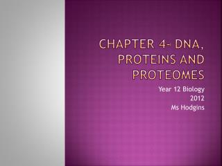 Chapter 4- DNA, Proteins and Proteomes