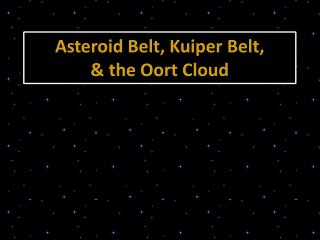 Asteroid Belt, Kuiper Belt,  & the Oort  Cloud