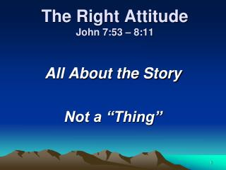 The Right Attitude John 7:53 – 8:11