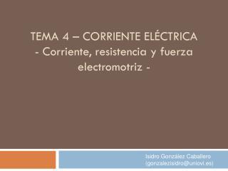 Tema 4 – Corriente Eléctrica - Corriente, resistencia y fuerza electromotriz -
