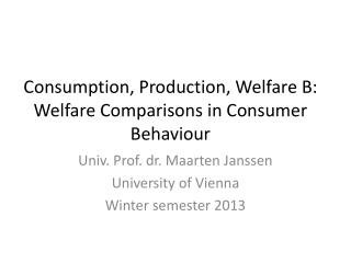 Consumption, Production, Welfare B: Welfare Comparisons  in Consumer  Behaviour