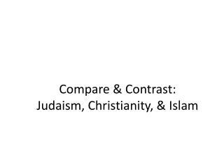 Compare & Contrast: Judaism, Christianity, & Islam