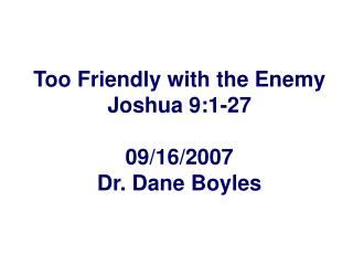 Too Friendly with the Enemy Joshua 9:1-27  09