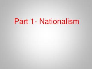 Part 1- Nationalism