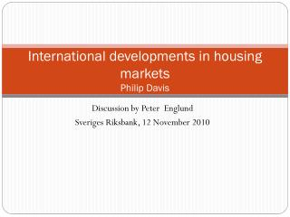 International developments in housing markets Philip Davis