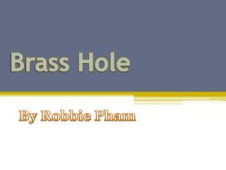 Brass Hole