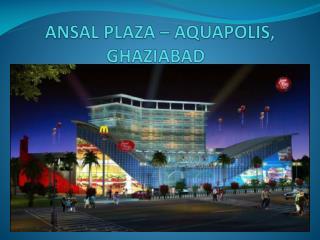 ANSAL PLAZA – AQUAPOLIS, GHAZIABAD