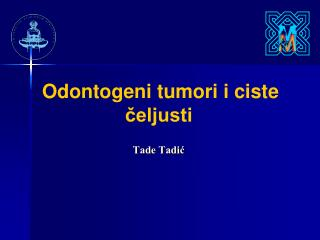 Odontogeni tumori i ciste čeljusti Tade Tadić