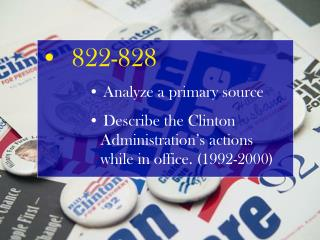 822-828  Analyze a primary source  Describe the Clinton     Administration's actions