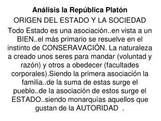 Análisis la República Platón ORIGEN DEL ESTADO Y LA SOCIEDAD