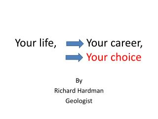 Your life,           Your career, Your choice