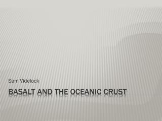Basalt and the Oceanic Crust