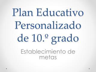 Plan Educativo Personalizado de 10.º grado