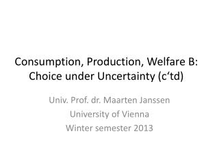 Consumption, Production, Welfare B: Choice under Uncertainty (c'td)