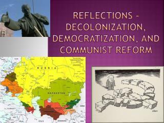 Reflections - Decolonization, Democratization, and Communist Reform
