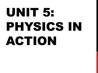 Unit 5: Physics in Action