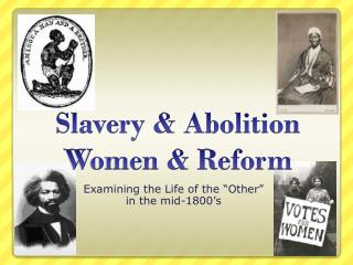 Slavery & Abolition Women & Reform